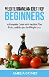 Mediterranean Diet for Beginners: A Complete Guide with the Best Tips, Tricks, and Recipes for Weight Loss!