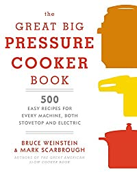 The Great Big Pressure Cooker Book: 500 Easy Recipes for Every Day and Every Make of Machine