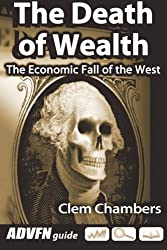 The Death of Wealth: The Economic Fall of the West by Clem Chambers (2013-04-11)