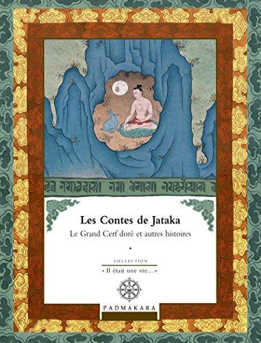 Les Contes de Jataka - Volume I: Le Grand Cerf doré et autres histoires (Il etait une vie...) par Collectif