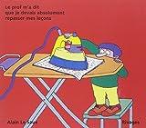 Le prof m'a dit que je devais absolument repasser mes leçons / [textes et dessins de] Alain Le Saux | Le Saux, Alain. Auteur. Illustrateur