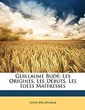 Best matress - Guillaume Bud: Les Origines, Les Dbuts, Les Ides Review