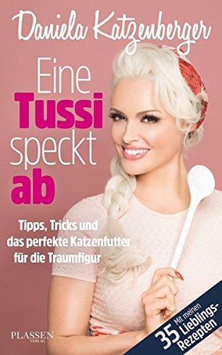 Eine Tussi speckt ab: Tipps, Tricks und das perfekte Katzenfutter für die Traumfigur das Buch von Daniela Katzenberger - Preise vergleichen & online bestellen