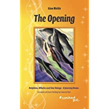 The Opening: Dolphins, Whales and Star Beings - A Journey Home. Foreword and Cover Painting by Francene Hart by Lisa Biritz (2013-12-20)
