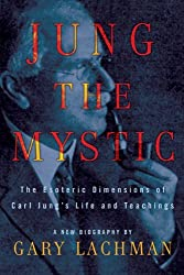 Jung the Mystic: The Esoteric Dimensions of Carl Jung's Life and Teachings by Gary Lachman (2010-06-24)