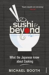 Sushi and Beyond: What the Japanese Know About Cooking by Michael Booth (2010-05-06)