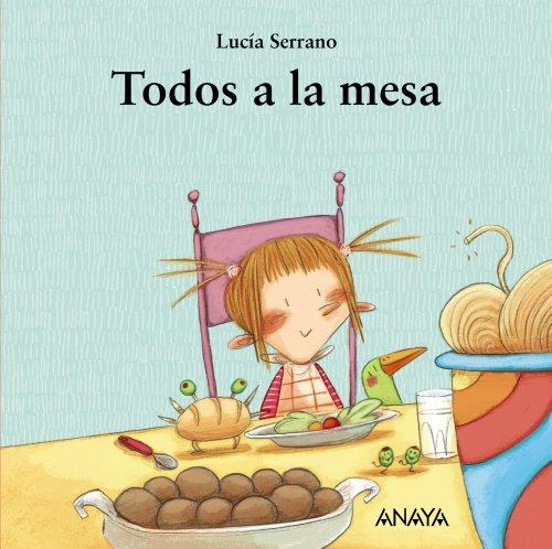 Todos a la mesa (Primeros Lectores (1-5 Años) - Mi Primera Sopa De Libros) por Lucía Serrano
