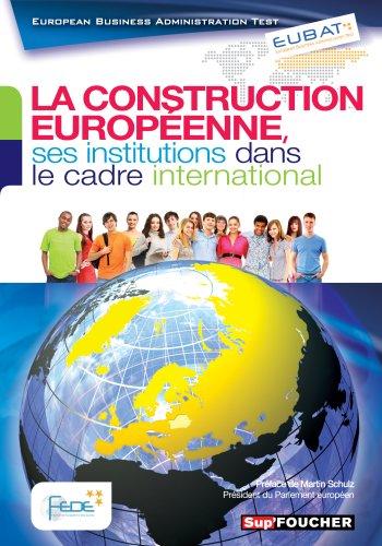 EUBAT La construction européenne, ses institutions dans le cadre international par FEDE