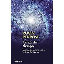 Ciclos del tiempo: Una extraordinaria nueva visión del universo (ENSAYO-CIENCIA)