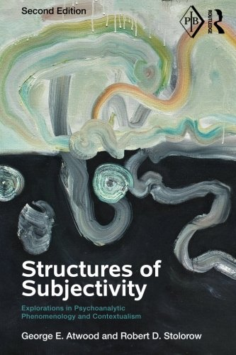 Structures of Subjectivity: Explorations in Psychoanalytic Phenomenology and Contextualism (Psychoanalytic Inquiry Book Series) by George E. Atwood (2014-05-23)