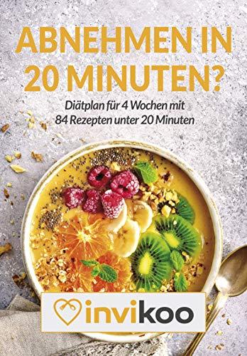 Abnehmen in 20 Minuten: Diätplan für 4 Wochen mit 84 Rezepten unter 20 Minuten
