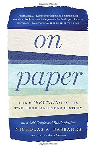 On Paper: The Everything of Its Two-Thousand-Year History by Basbanes, Nicholas A. (July 1, 2014) Paperback
