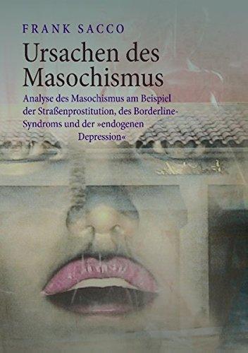 Ursachen des Masochismus: Analyse des Masochismus am Beispiel der Straßenprostitution, des Borderline-Syndroms und der