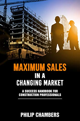 Maximum Sales in a Changing Market: A Success Handbook for Construction Professionals (English Edition)