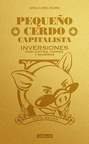 Pequeño Cerdo Capitalista. Inversiones / How to Make Your Piggy Bank Work for You por Sofia Macias