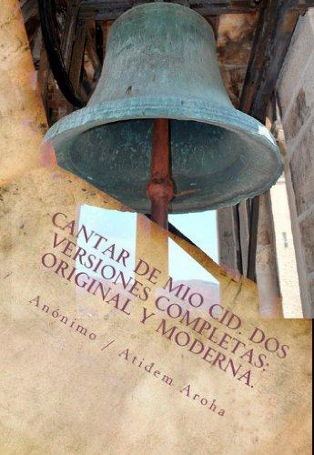 Cantar de Mio Cid ( Anonimo). Dos versiones completas: Original y Moderna. Introduccion por Atidem Aroha. por Anonimo