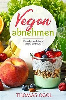 Vegan abnehmen: Fit und gesund durch vegane Ernährung