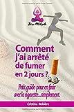 Comment j'ai arrêté de fumer en 2 jours?: Petit guide pour en finir avec la cigarette...simplement