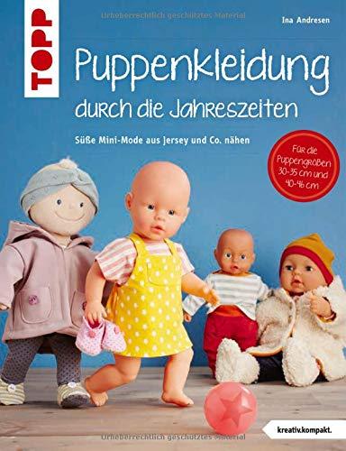 Puppenkleidung durch die Jahreszeiten (kreativ.kompakt.): Mini-Mode aus Jersey und Co. nähen. Für Puppen der Größen 30 - 35 cm und 40 - 46 cm. -