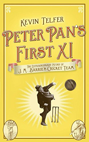 Peter Pan's First XI: The extraordinary story of J.M. Barrie's cricket team PDF Books