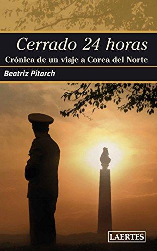Cerrado 24 horas: Crónica de un viaje a Corea del Norte (Nan-Shan nº 78) por Beatriz Martínez Pitarch