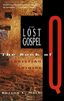 The Lost Gospel: The Book of Q and Christian Origins by [Mack, Burton L.]
