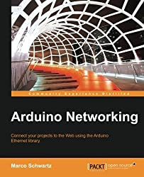 Arduino Networking by Marco Schwartz (2014-08-22)