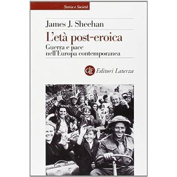 L'età Post-Eroica. Guerra E Pace Nell'europa Contemporanea