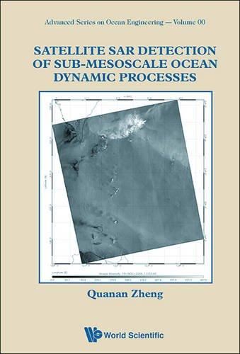 Satellite Sar Detection Of Sub-mesoscale Ocean Dynamic Processes: 44 (Advanced Series On Ocean Engineering)