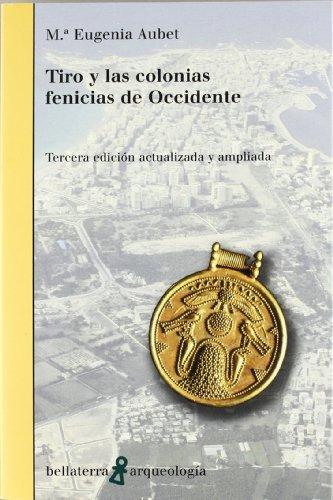 Tiro y las colonias fenicias de occidente (Arqueologia (bellaterra)) por Aubet Mº Eugeni