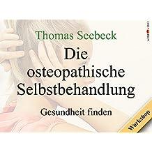 Die osteopathische Selbstbehandlung - Gesundheit finden