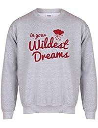 In Your Wildest Dreams - Grey - Unisex Fit Sweater - Fun Slogan Jumper
