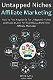 Untapped Niches Affiliate Marketing (2016 Ver.): How to Find Keywords for Untapped Niches and Make $1,000 Per Month as a Part-Time Affiliate Marketer (English Edition)