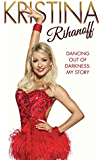 Kristina Rihanoff: Dancing Out of Darkness - My Story