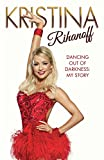 Kristina Rihanoff: Dancing Out of Darkness - My Story (English Edition)