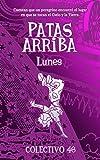 Patas arriba (1): Lunes (LITERATURA INFANTIL PARA ADULTOS) (Spanish Edition)