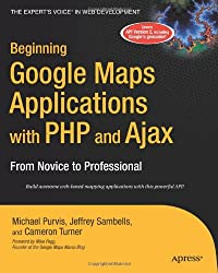 Beginning Google Maps Applications with PHP and Ajax: From Novice to Professional