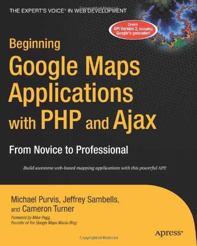 Beginning Google Maps Applications with PHP and Ajax: From Novice to Professional par Michael Purvis