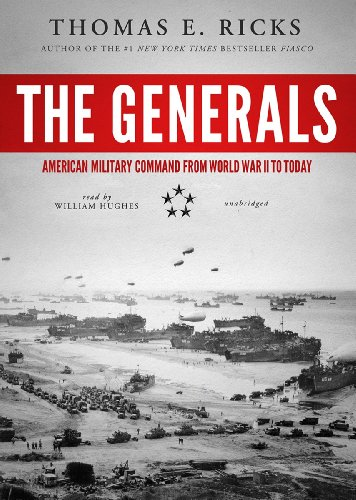 The Generals: American Military Command from World War II to Today: Library Edition