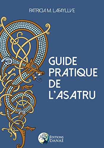Guide pratique de l'Asatru par Patricia M. Lafayllve
