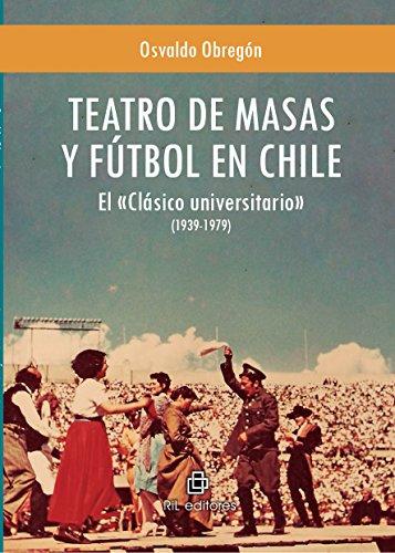 Teatro de masas y fútbol en Chile: el «Clásico universitario» (1939-1979)