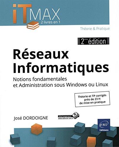 Réseaux Informatiques : Cours et Exercices corrigés - Notions fondamentales et Administration sous Windows ou Linux (2ième édition)