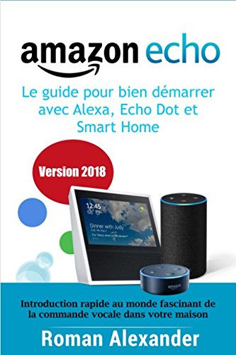 Amazon Echo – le guide pour bien démarrer avec Alexa, Echo Dot et Smart Home: Introduction rapide au monde fascinant de la commande vocale dans votre maison (Smart Home System) por Roman Alexander