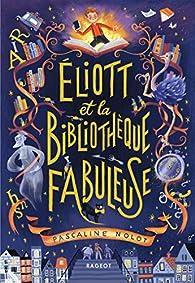 Éliott et la bibliothèque fabuleuse par Pascaline Nolot