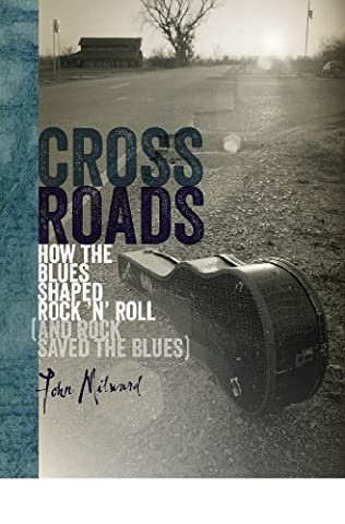Crossroads: How the Blues Shaped Rock 'n' Roll (and Rock