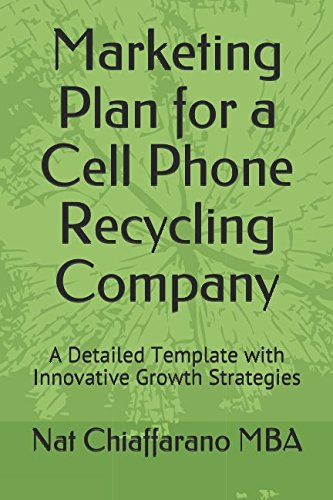 Marketing Plan for a Cell Phone Recycling Company: A Detailed Template with Innovative Growth Strategies -