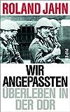 Wir Angepassten: Überleben in der DDR - Roland Jahn