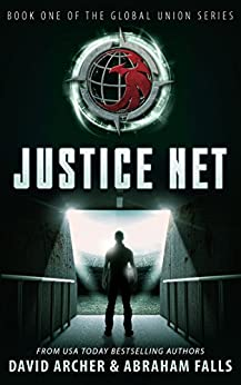 Justice Net - A Dystopian Thriller (Science Fiction, Dystopian, The Global Union Series Book 1) by [Archer, David, Falls, Abraham]