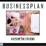 Businessplan Vorlage - Existenzgründung Kosmetikstudio Wellness Start-Up professionell und erfolgreich mit Checkliste, Muster inkl. Beispiel