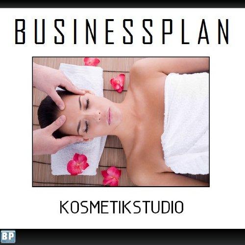 Preisvergleich Produktbild Businessplan Vorlage - Existenzgründung Kosmetikstudio Wellness Start-Up professionell und erfolgreich mit Checkliste, Muster inkl. Beispiel